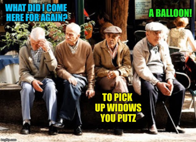 WHAT DID I COME HERE FOR AGAIN? TO PICK UP WIDOWS YOU PUTZ A BALLOON! | made w/ Imgflip meme maker
