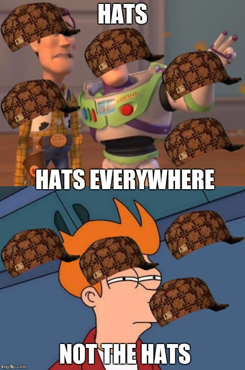 NOT THE HATS | HATS HATS EVERYWHERE NOT THE HATS | image tagged in hats | made w/ Imgflip meme maker