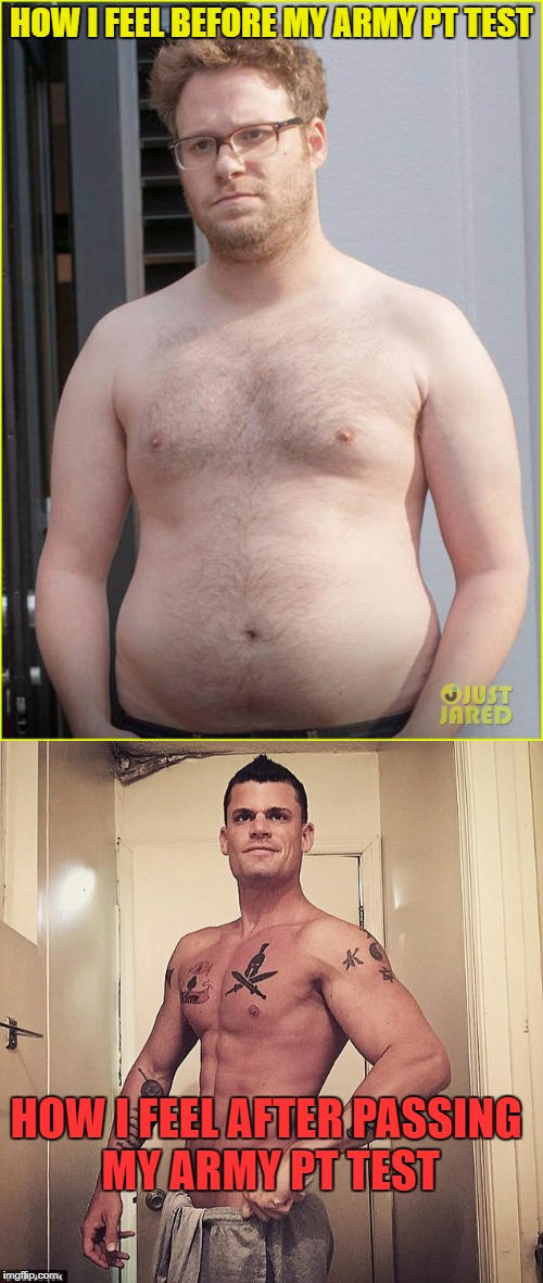 October is Army Physical Fitness Month for Massachusetts! Which means sick call rangers gotta get them profiles in! | HOW I FEEL BEFORE MY ARMY PT TEST HOW I FEEL AFTER PASSING MY ARMY PT TEST | image tagged in army,fat,healthy,physical fitness,sick,rangers | made w/ Imgflip meme maker