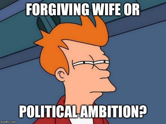 Futurama Fry Meme | FORGIVING WIFE OR POLITICAL AMBITION? | image tagged in memes,futurama fry | made w/ Imgflip meme maker