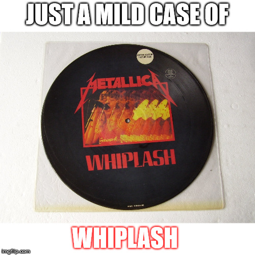JUST A MILD CASE OF WHIPLASH | made w/ Imgflip meme maker