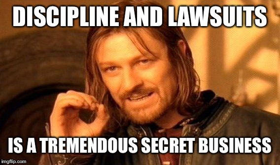 One Does Not Simply Meme | DISCIPLINE AND LAWSUITS IS A TREMENDOUS SECRET BUSINESS | image tagged in memes,one does not simply | made w/ Imgflip meme maker