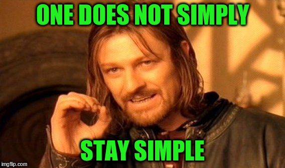 One Does Not Simply Meme | ONE DOES NOT SIMPLY STAY SIMPLE | image tagged in memes,one does not simply | made w/ Imgflip meme maker
