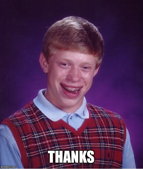 Bad Luck Brian Meme | THANKS | image tagged in memes,bad luck brian | made w/ Imgflip meme maker
