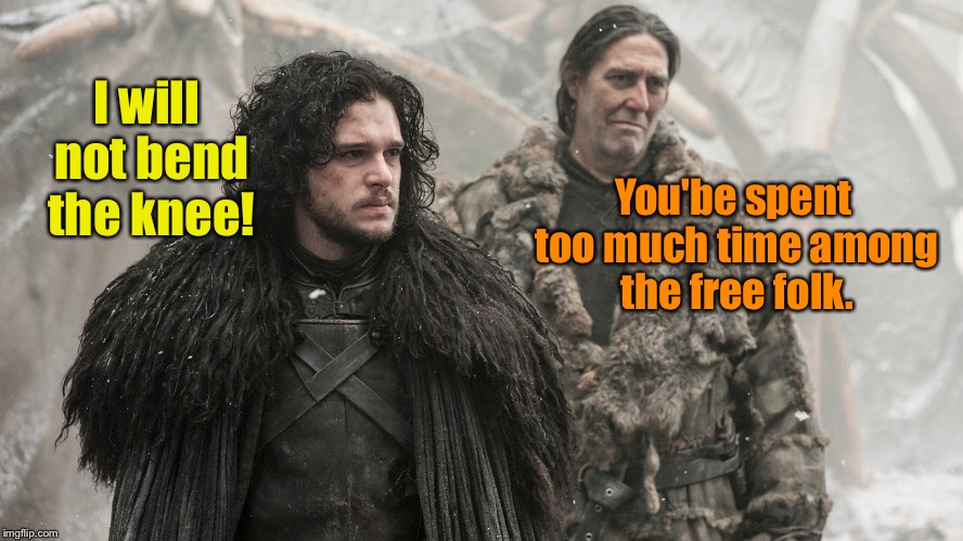 Game of Thrones!  John Snow & Mance Rayder | I will not bend the knee! You'be spent too much time among the free folk. | image tagged in game of thrones,snow,mance rayder,bend the knee,refuse,free folk | made w/ Imgflip meme maker