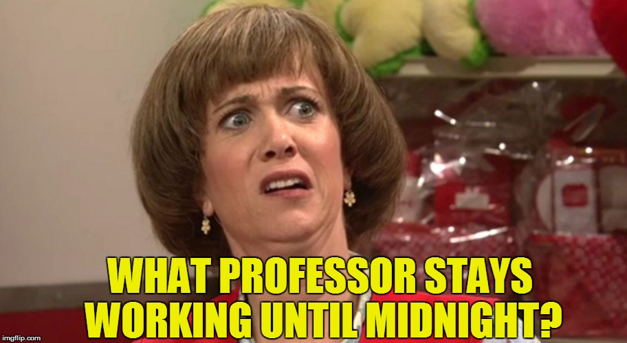 WHAT PROFESSOR STAYS WORKING UNTIL MIDNIGHT? | made w/ Imgflip meme maker