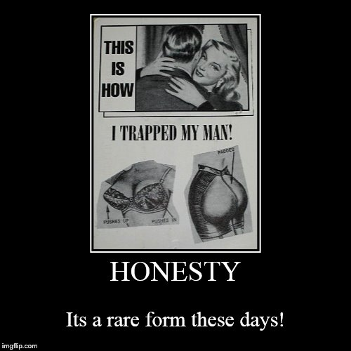 So Overly Attached Girlfriend Style | HONESTY | Its a rare form these days! | image tagged in funny,demotivationals,honesty,advertisement,trappen my man,overly attached girlfriend | made w/ Imgflip demotivational maker
