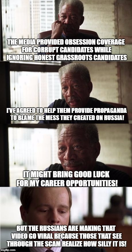 Morgan Freeman Good Luck Meme | THE MEDIA PROVIDED OBSESSION COVERAGE FOR CORRUPT CANDIDATES WHILE IGNORING HONEST GRASSROOTS CANDIDATES I'VE AGREED TO HELP THEM PROVIDE PR | image tagged in memes,morgan freeman good luck | made w/ Imgflip meme maker