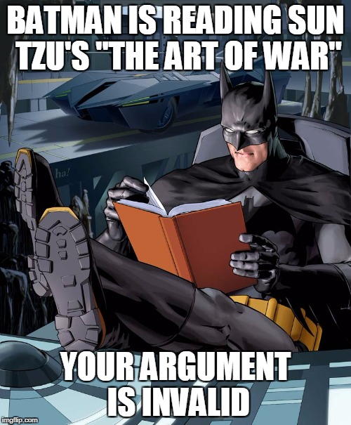 "Batman Reading  | BATMAN IS READING SUN TZU'S ""THE ART OF WAR"" YOUR ARGUMENT IS INVALID 