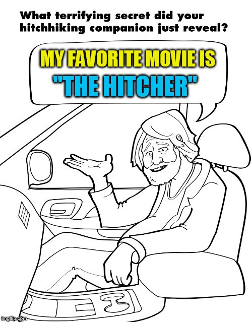 Hitchhikers Secrets  | MY FAVORITE MOVIE IS ''THE HITCHER'' | image tagged in hitchhikers secrets,hitchhiker,moves,new template,memes,secrets | made w/ Imgflip meme maker