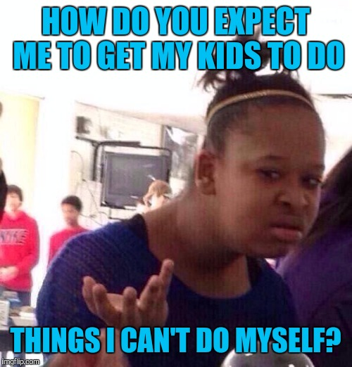 Make sure your kids keep a regular routine, get a good nights sleep, eat a healthy breakfast, and keep their work organized | HOW DO YOU EXPECT ME TO GET MY KIDS TO DO THINGS I CAN'T DO MYSELF? | image tagged in memes,black girl wat | made w/ Imgflip meme maker