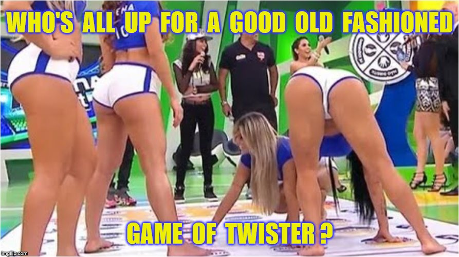 WHO'S  ALL  UP  FOR  A  GOOD  OLD  FASHIONED GAME  OF  TWISTER ? | made w/ Imgflip meme maker