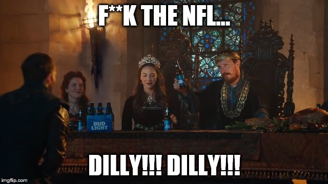 NFL DILLY DILLY | F**K THE NFL... DILLY!!! DILLY!!! | image tagged in nfl,dillydilly,budlight | made w/ Imgflip meme maker