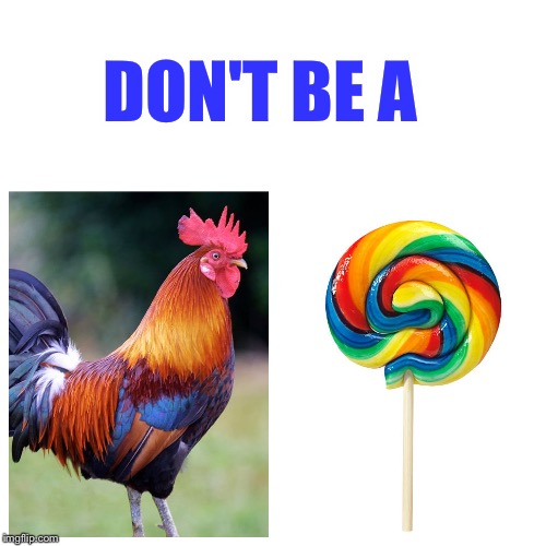 Be nice! | DON'T BE A | image tagged in chicken,lolipop,just do it | made w/ Imgflip meme maker