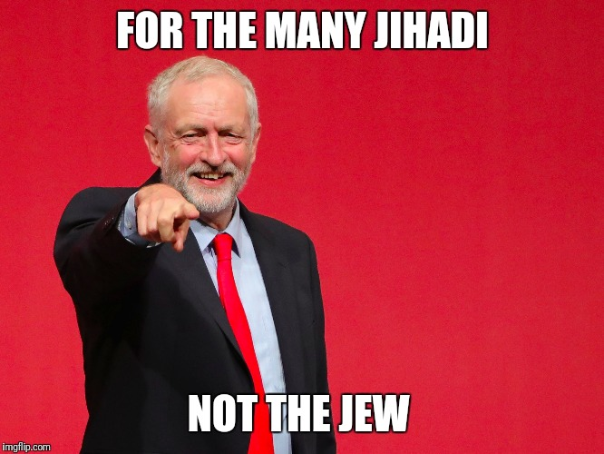 FOR THE MANY JIHADI NOT THE JEW | image tagged in jeremy corbyn | made w/ Imgflip meme maker
