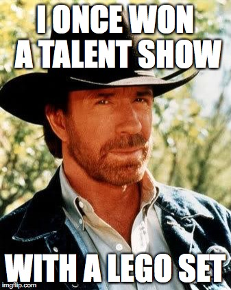 Chuck Norris Meme | I ONCE WON A TALENT SHOW WITH A LEGO SET | image tagged in memes,chuck norris | made w/ Imgflip meme maker