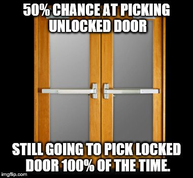 Why is one always locked? | 50% CHANCE AT PICKING UNLOCKED DOOR STILL GOING TO PICK LOCKED DOOR 100% OF THE TIME. | image tagged in funny memes | made w/ Imgflip meme maker