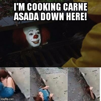 Mexican pennywise | image tagged in pennywise in sewer | made w/ Imgflip meme maker