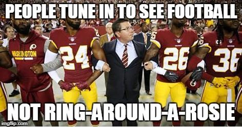 Ring-Around-A-Rosie NFL Kneeling  | PEOPLE TUNE IN TO SEE FOOTBALL NOT RING-AROUND-A-ROSIE | image tagged in kneeling,nfldirecttv,nflprotest | made w/ Imgflip meme maker
