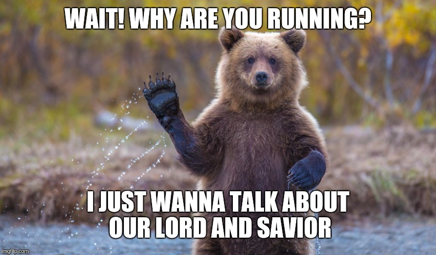 HI garry | WAIT! WHY ARE YOU RUNNING? I JUST WANNA TALK ABOUT OUR LORD AND SAVIOR | image tagged in hi garry | made w/ Imgflip meme maker