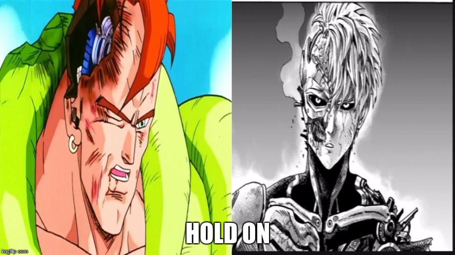 I was reading One punch man and saw this | HOLD ON | image tagged in one punch man,anime,dragon ball,dbz,android 16,genos | made w/ Imgflip meme maker
