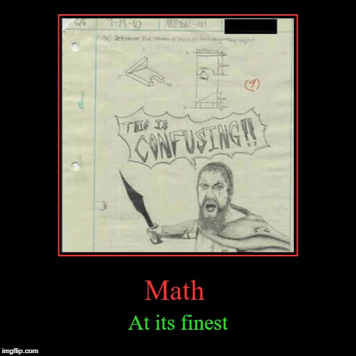 Math | At its finest | image tagged in funny,demotivationals | made w/ Imgflip demotivational maker