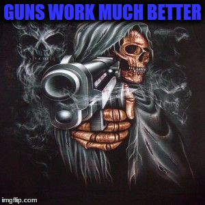 GUNS WORK MUCH BETTER | made w/ Imgflip meme maker