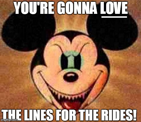 YOU'RE GONNA LOVE EEEEEEEEEEEEEEEEEEEEEEEEEEEEEEEEEEEEEEEEEE THE LINES FOR THE RIDES! | made w/ Imgflip meme maker