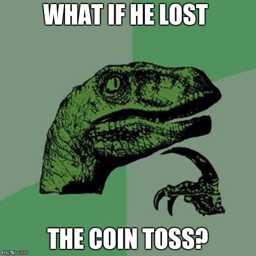 Philosoraptor Meme | WHAT IF HE LOST THE COIN TOSS? | image tagged in memes,philosoraptor | made w/ Imgflip meme maker