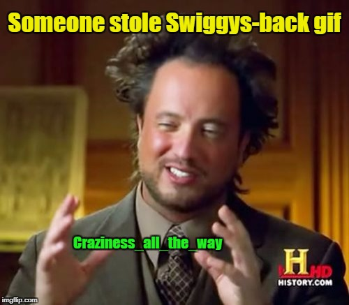 Ancient Aliens Meme | Someone stole Swiggys-back gif Craziness_all_the_way | image tagged in memes,ancient aliens | made w/ Imgflip meme maker