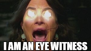 I AM AN EYE WITNESS | made w/ Imgflip meme maker