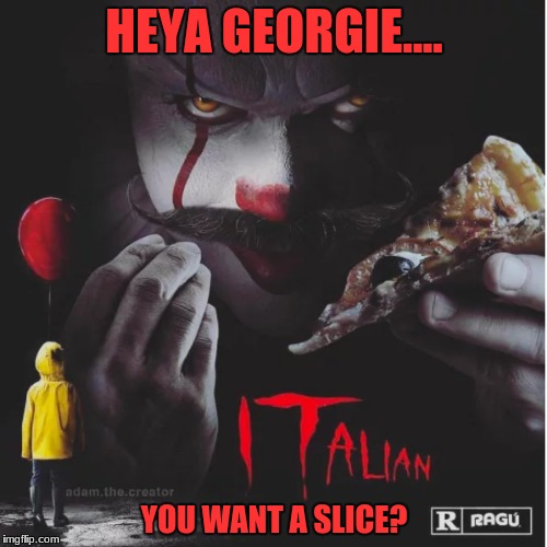 They all have a bite taken out of em down here. And when you're down here, YOU WILL TOO! | HEYA GEORGIE.... YOU WANT A SLICE? | image tagged in italian,mamia,its a da pizza pie-ya,heya georgie | made w/ Imgflip meme maker