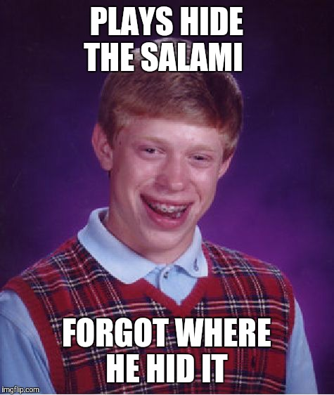 Bad Luck Brian Meme | PLAYS HIDE THE SALAMI FORGOT WHERE HE HID IT | image tagged in memes,bad luck brian | made w/ Imgflip meme maker