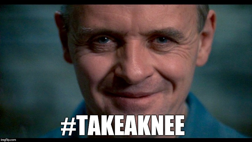 I've heard that knee pairs nicely with fava beans and a nice Chianti... | #TAKEAKNEE | image tagged in hannibal,take a knee,hannibal lecter,silence of the lambs,jbmemegeek | made w/ Imgflip meme maker