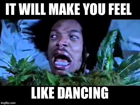 IT WILL MAKE YOU FEEL LIKE DANCING | made w/ Imgflip meme maker