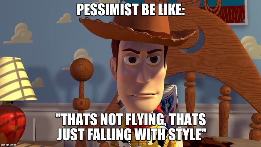 "comment if you get the reference | PESSIMIST BE LIKE: ""THATS NOT FLYING, THATS JUST FALLING WITH STYLE"" 