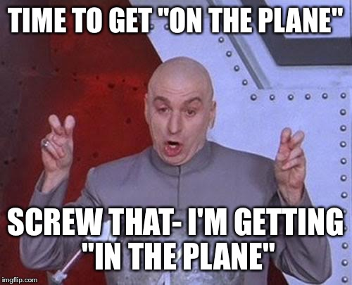 "Dr Evil Laser Meme | TIME TO GET ""ON THE PLANE"" SCREW THAT- I'M GETTING ""IN THE PLANE"" 
