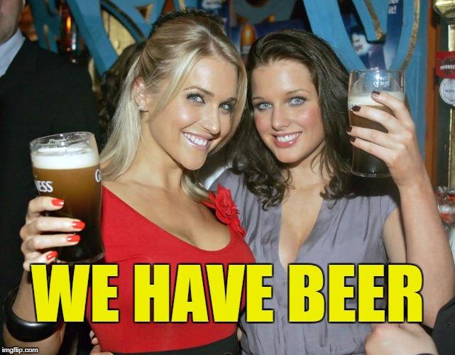 Cheers craziness 2 | WE HAVE BEER | image tagged in cheers craziness 2 | made w/ Imgflip meme maker
