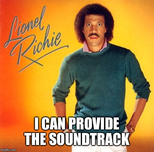 I CAN PROVIDE THE SOUNDTRACK | made w/ Imgflip meme maker
