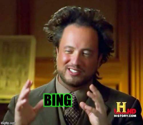 Ancient Aliens Meme | BING | image tagged in memes,ancient aliens | made w/ Imgflip meme maker