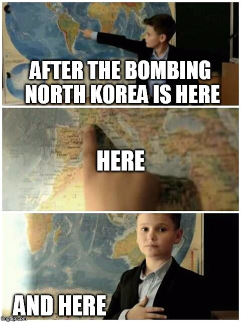 Kid and map | AFTER THE BOMBING NORTH KOREA IS HERE AND HERE HERE | image tagged in kid and map | made w/ Imgflip meme maker