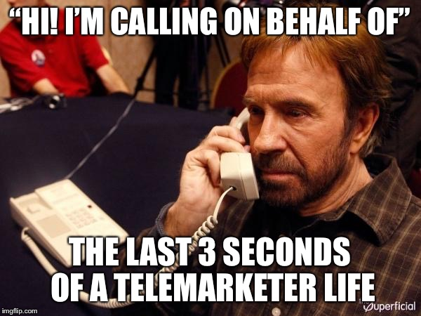 "Makes a telemarketer think twice  | ""HI! I'M CALLING ON BEHALF OF"" THE LAST 3 SECONDS OF A TELEMARKETER LIFE 
