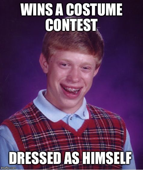 Bad Luck Brian Meme | WINS A COSTUME CONTEST DRESSED AS HIMSELF | image tagged in memes,bad luck brian | made w/ Imgflip meme maker