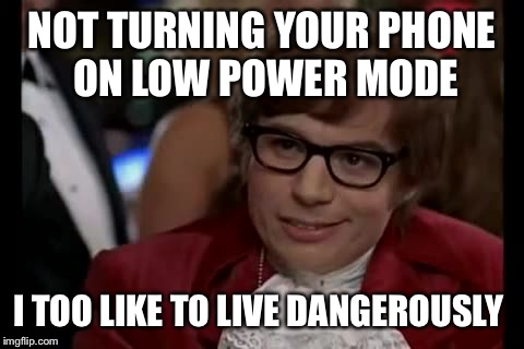 I Too Like To Live Dangerously Meme | NOT TURNING YOUR PHONE ON LOW POWER MODE I TOO LIKE TO LIVE DANGEROUSLY | image tagged in memes,i too like to live dangerously | made w/ Imgflip meme maker