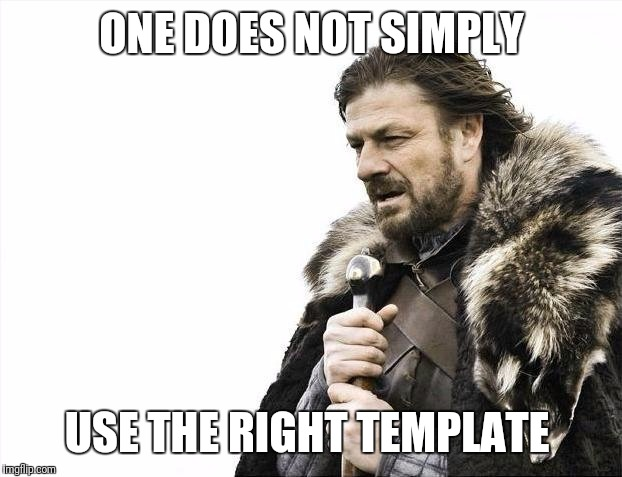 Brace Yourselves X is Coming Meme | ONE DOES NOT SIMPLY USE THE RIGHT TEMPLATE | image tagged in memes,brace yourselves x is coming | made w/ Imgflip meme maker