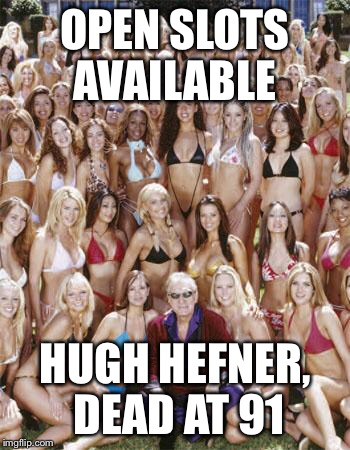 OPEN SLOTS AVAILABLE HUGH HEFNER, DEAD AT 91 | image tagged in hugh hefner | made w/ Imgflip meme maker