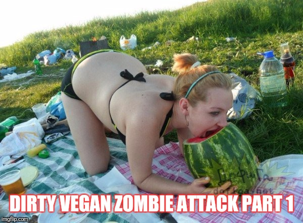 Zombie vegan | DIRTY VEGAN ZOMBIE ATTACK PART 1 | image tagged in zombies,vegan,zombie | made w/ Imgflip meme maker