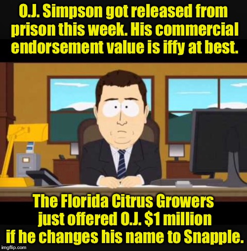 News Comentator | O.J. Simpson got released from prison this week. His commercial endorsement value is iffy at best. The Florida Citrus Growers just offered O | image tagged in news anchor,memes,oj simpson | made w/ Imgflip meme maker