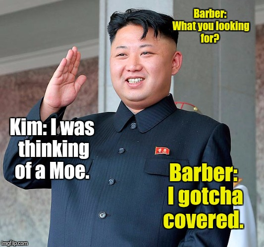Barber: What you looking for? Barber: I gotcha covered. Kim: I was thinking of a Moe. | made w/ Imgflip meme maker
