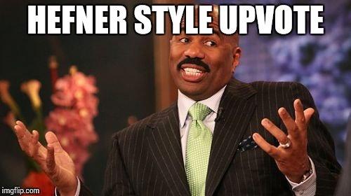 Steve Harvey Meme | HEFNER STYLE UPVOTE | image tagged in memes,steve harvey | made w/ Imgflip meme maker